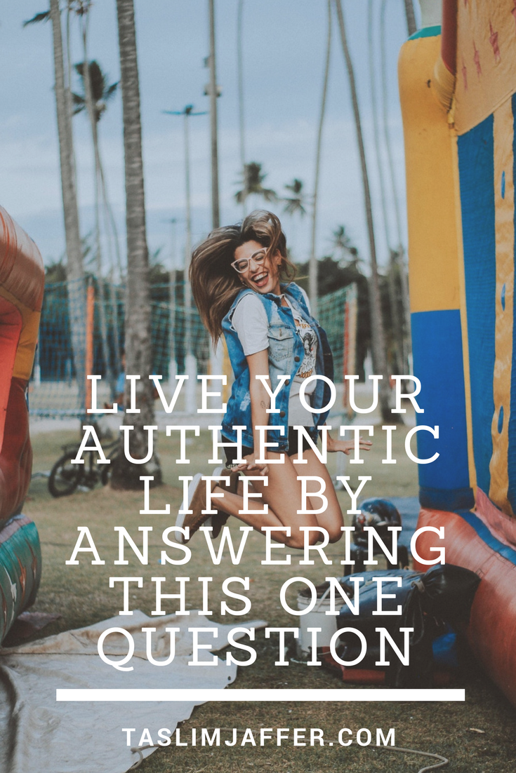 How do you live an authentic life? Answering this one question is a good start.